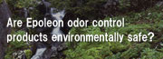 Are Epoleon odor control products environmentally safe?